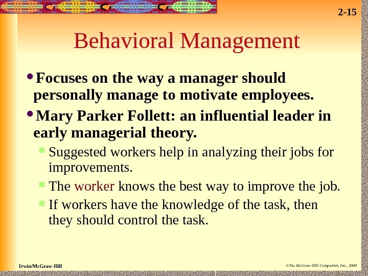 2 - 15 Irwin/Mc. Graw-Hill ©The Mc. Graw-Hill Companies, Inc. , 2000 Behavioral Management Focuses on