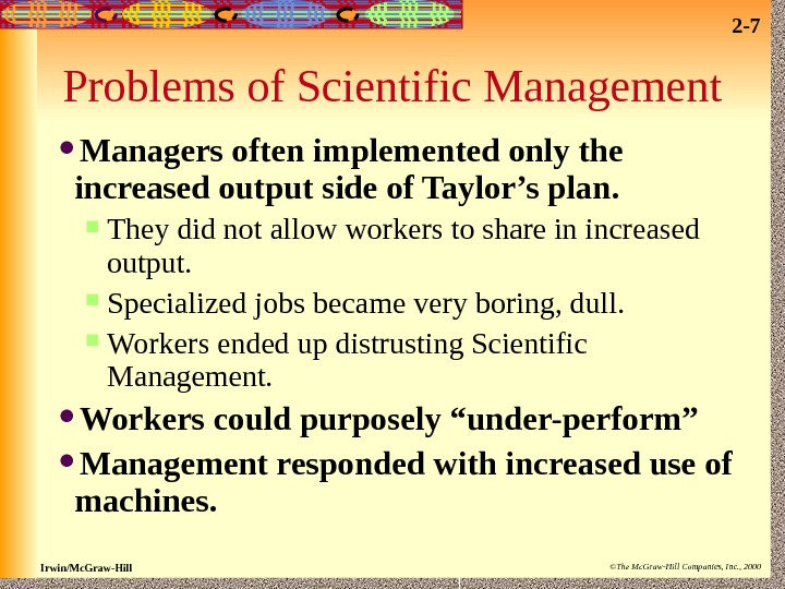 2 - 7 Irwin/Mc. Graw-Hill ©The Mc. Graw-Hill Companies, Inc. , 2000 Problems of Scientific Management