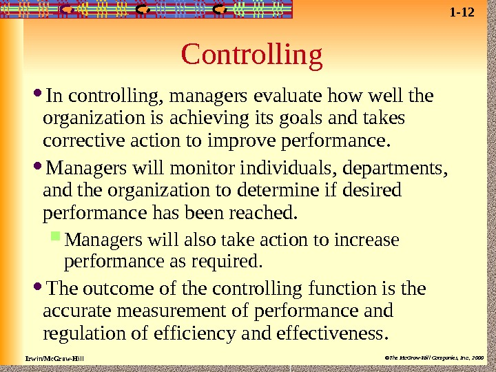 Irwin/Mc. Graw-Hill ©The Mc. Graw-Hill Companies, Inc. , 2000 Controlling In controlling, managers evaluate how well