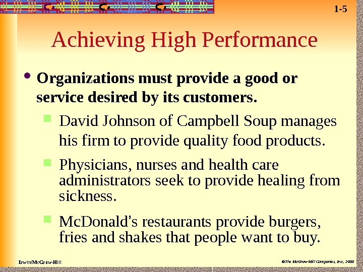 Irwin/Mc. Graw-Hill ©The Mc. Graw-Hill Companies, Inc. , 2000 Achieving High Performance Organizations must provide a