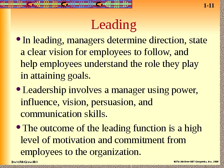 Irwin/Mc. Graw-Hill ©The Mc. Graw-Hill Companies, Inc. , 2000 Leading In leading, managers determine direction, state