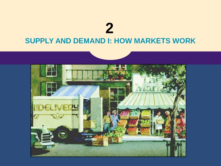 2  SUPPLY AND DEMAND I: HOW MARKETS WORK