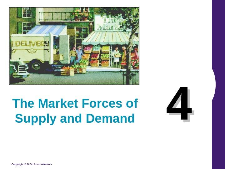 Copyright © 2004 South-Western 44 The Market Forces of Supply and Demand
