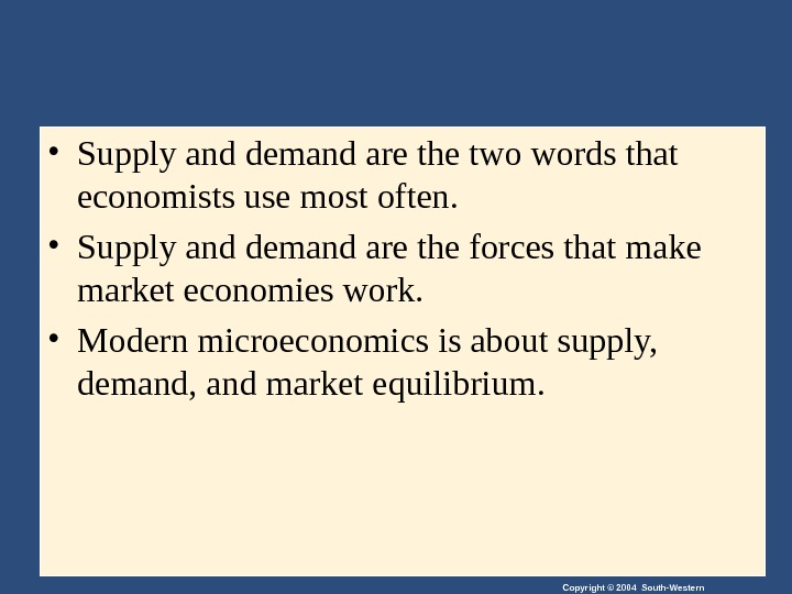 Copyright © 2004 South-Western • Supply and demand are the two words that economists use most