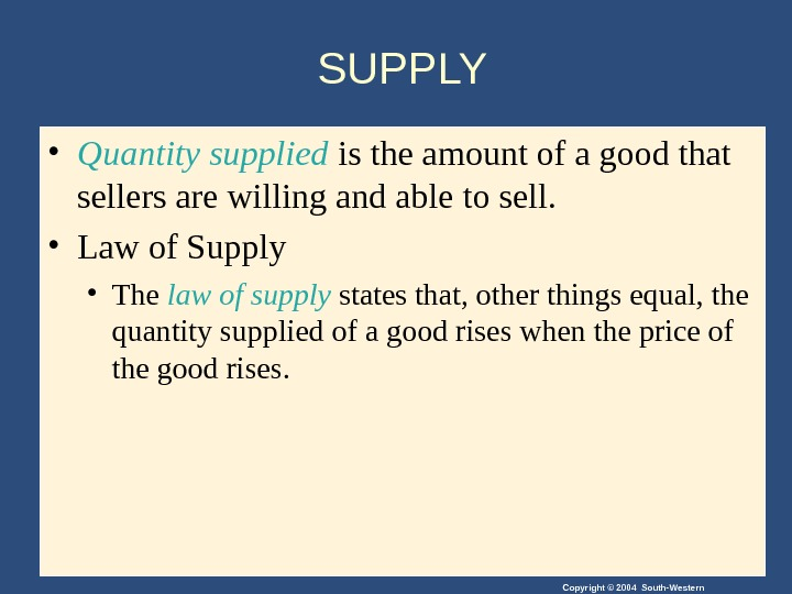 Copyright © 2004 South-Western. SUPPLY • Quantity supplied is the amount of a good that sellers