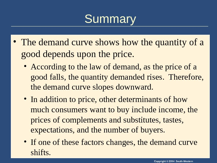 Copyright © 2004 South-Western. Summary • The demand curve shows how the quantity of a good