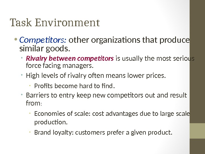 Task Environment • Competitors:  other organizations that produce similar goods.  • Rivalry between competitors