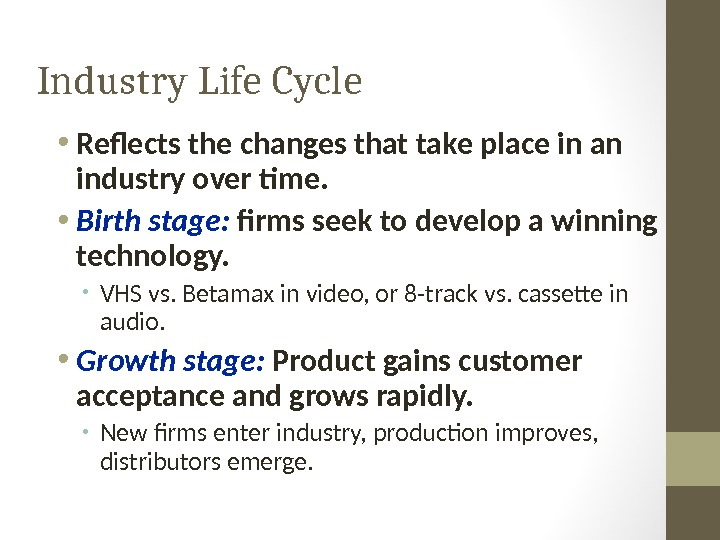 Industry Life Cycle • Reflects the changes that take place in an industry over time.