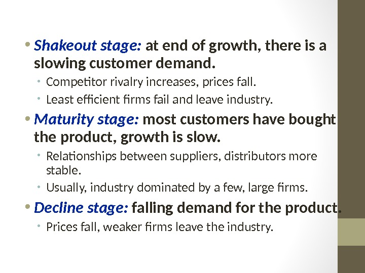 • Shakeout stage:  at end of growth, there is a slowing customer demand.