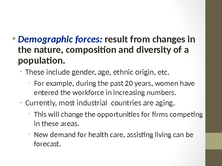 • Demographic forces:  result from changes in the nature, composition and diversity of a