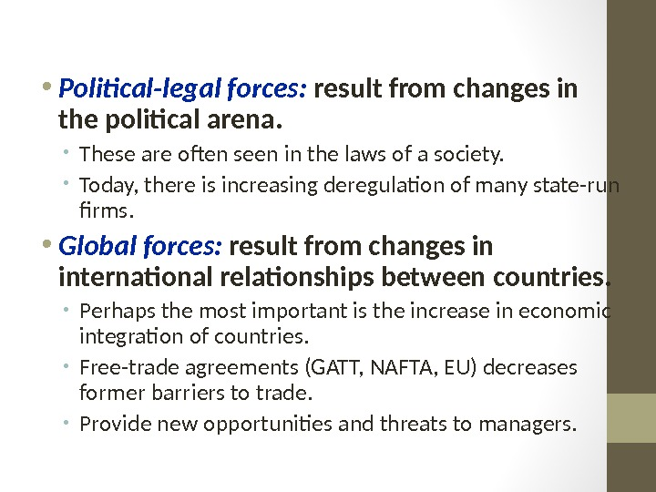 • Political-legal forces:  result from changes in the political arena.  • These are
