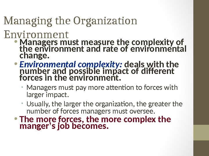 Managing the Organization Environment • Managers must measure the complexity of the environment and rate of