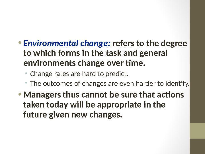 • Environmental change:  refers to the degree to which forms in the task and