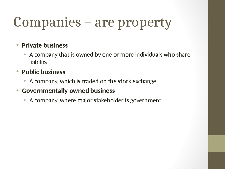 Companies – are property • Private business • A company that is owned by one or