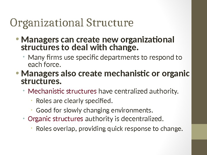 Organizational Structure • Managers can create new organizational structures to deal with change.  • Many