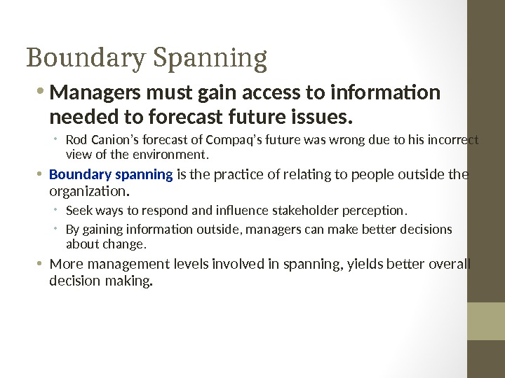 Boundary Spanning • Managers must gain access to information needed to forecast future issues.  •