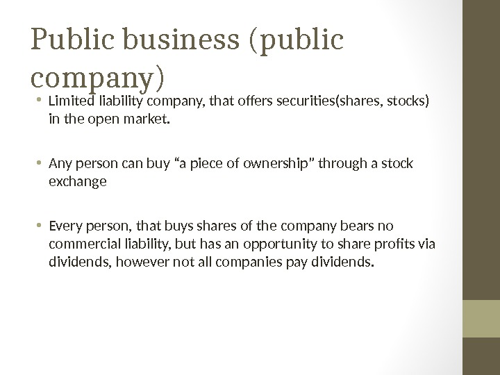 Public business (public company) • Limited liability company, that offers securities(shares, stocks) in the open market.