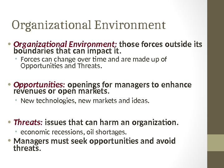 Organizational Environment • Organizational Environment:  those forces outside its boundaries that can impact it.