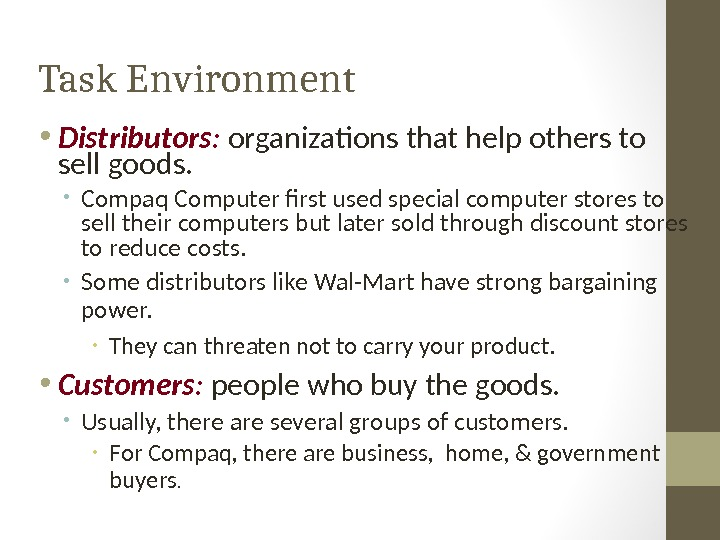 Task Environment • Distributors :  organizations that help others to sell goods.  • Compaq