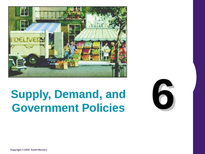 Copyright © 2004 South-Western 66 Supply, Demand, and Government Policies