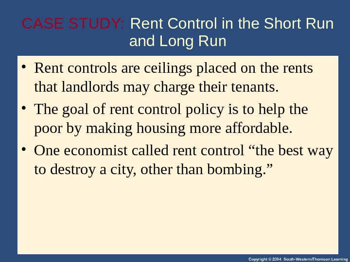 Copyright © 2004 South-Western/Thomson Learning. CASE STUDY:  Rent Control in the Short Run and Long