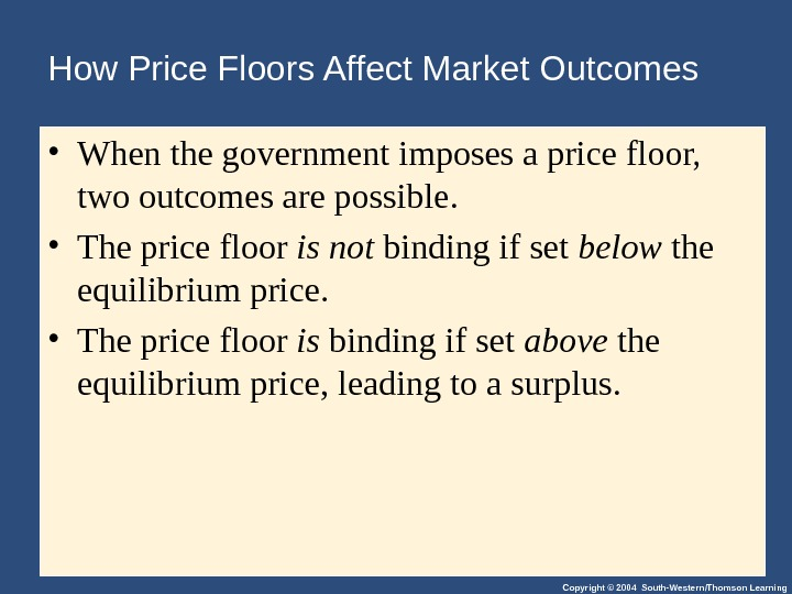 Copyright © 2004 South-Western/Thomson Learning. How Price Floors Affect Market Outcomes • When the government imposes