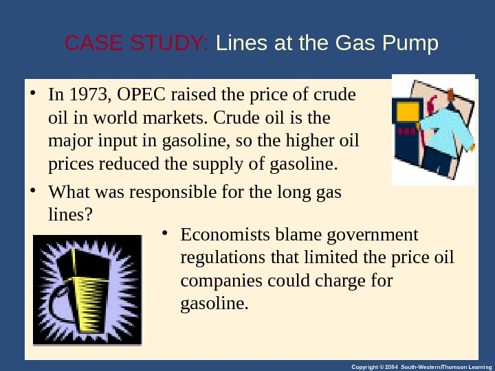 Copyright © 2004 South-Western/Thomson Learning • In 1973, OPEC raised the price of crude oil in