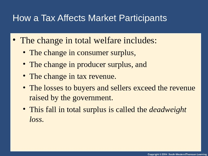 Copyright © 2004 South-Western/Thomson Learning. How a Tax Affects Market Participants • The change in total