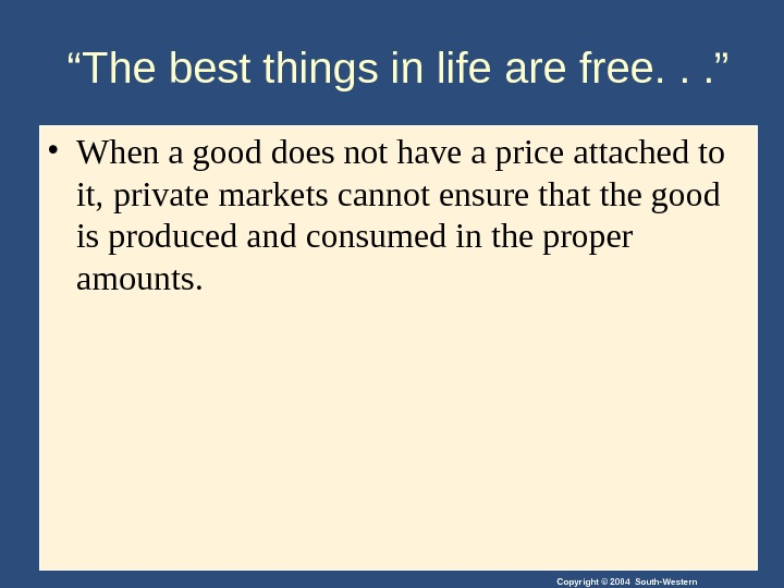 "Copyright © 2004 South-Western"" The best things in life are free. . . "" • When"