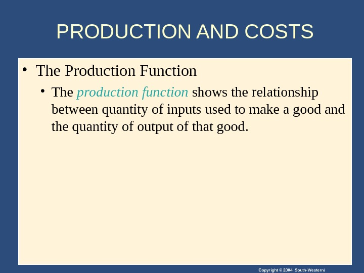 Copyright © 2004 South-Western/PRODUCTION AND COSTS • The Production Function • The production function shows the
