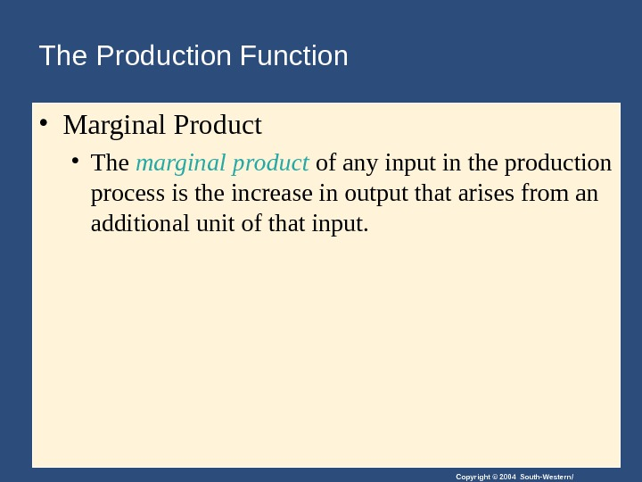 Copyright © 2004 South-Western/The Production Function  • Marginal Product • The marginal product of any