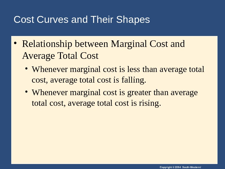 Copyright © 2004 South-Western/Cost Curves and Their Shapes  • Relationship between Marginal Cost and Average