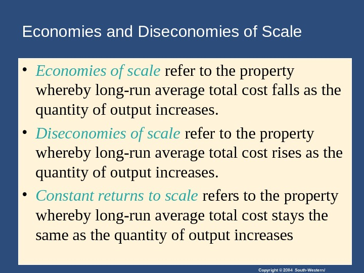 Copyright © 2004 South-Western/Economies and Diseconomies of Scale • Economies of scale refer to the property