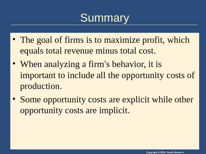 Copyright © 2004 South-Western/Summary • The goal of firms is to maximize profit, which equals total