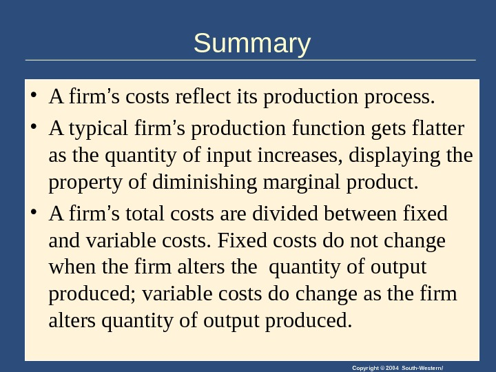 Copyright © 2004 South-Western/Summary • A firm ' s costs reflect its production process.  •
