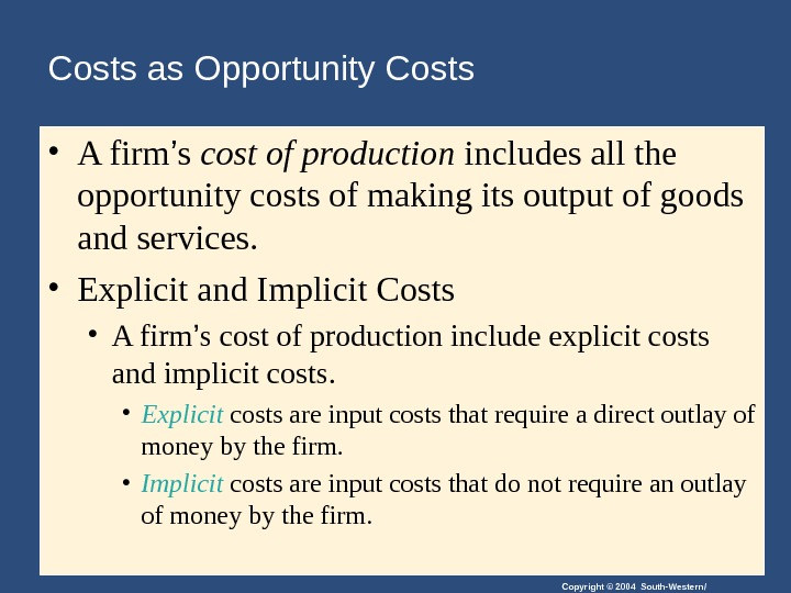 Copyright © 2004 South-Western/Costs as Opportunity Costs • A firm ' s cost of production includes