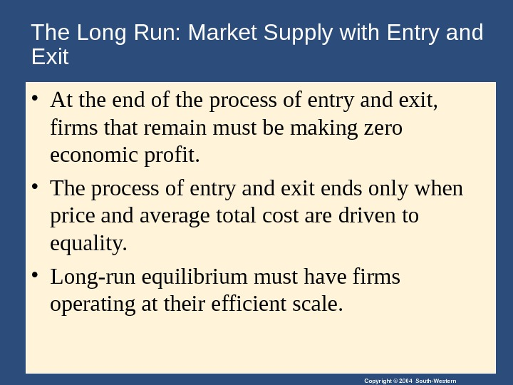 Copyright © 2004 South-Western. The Long Run: Market Supply with Entry and Exit • At the