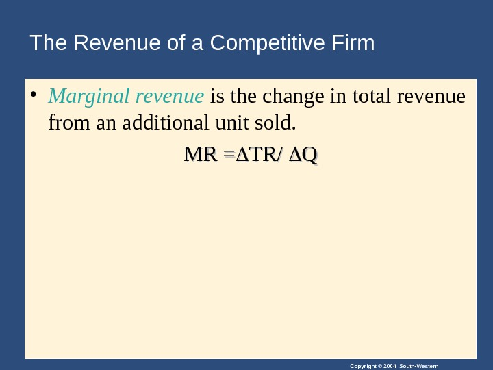 Copyright © 2004 South-Western. The Revenue of a Competitive Firm • Marginal revenue is the change