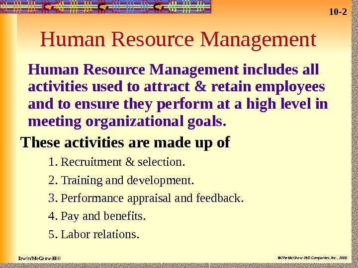 10 - 2 Irwin/Mc. Graw-Hill ©The Mc. Graw-Hill Companies, Inc. , 2000 Human Resource Management includes