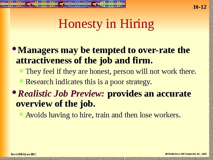 10 - 12 Irwin/Mc. Graw-Hill ©The Mc. Graw-Hill Companies, Inc. , 2000 Honesty in Hiring Managers