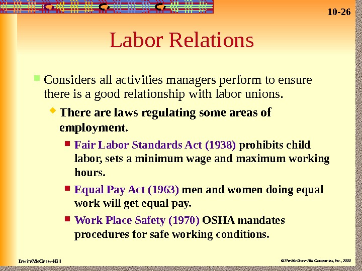 10 - 26 Irwin/Mc. Graw-Hill ©The Mc. Graw-Hill Companies, Inc. , 2000 Labor Relations Considers all
