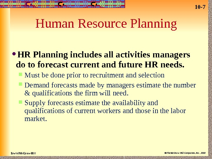 10 - 7 Irwin/Mc. Graw-Hill ©The Mc. Graw-Hill Companies, Inc. , 2000 Human Resource Planning HR