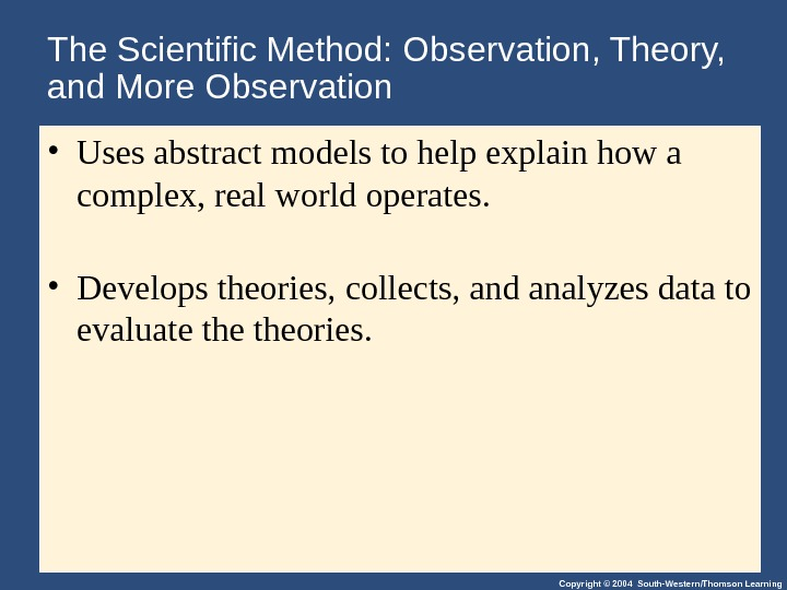 Copyright © 2004 South-Western/Thomson Learning. The Scientific Method: Observation, Theory,  and More Observation • Uses