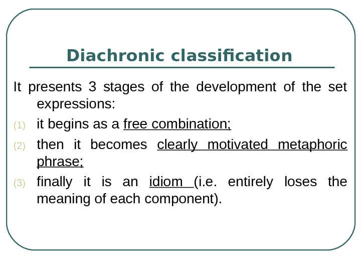 Diachronic classification  It presents 3 stages of the development of the set expressions: