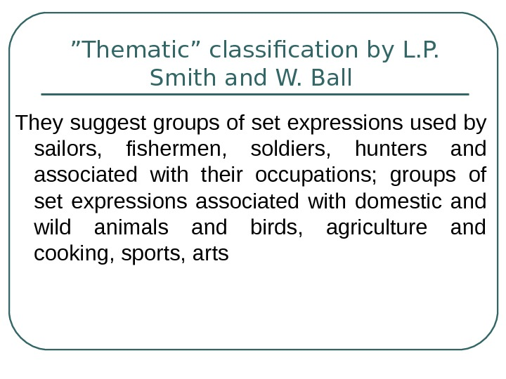 """ Thematic"" classification by L. P.  Smith and W. Ball They suggest groups"