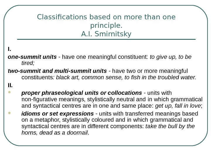 Classifications based on more than one principle. A. I. Smirnitsky I. one-summit units -
