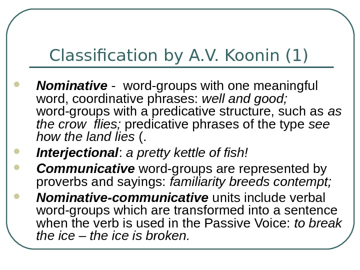 Classification by A. V. Koonin (1)  Nominative - word-groups with one meaningful word,