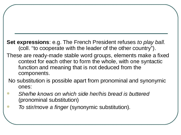 Set expressions : e. g. The French President refuses to play ball.  (coll.