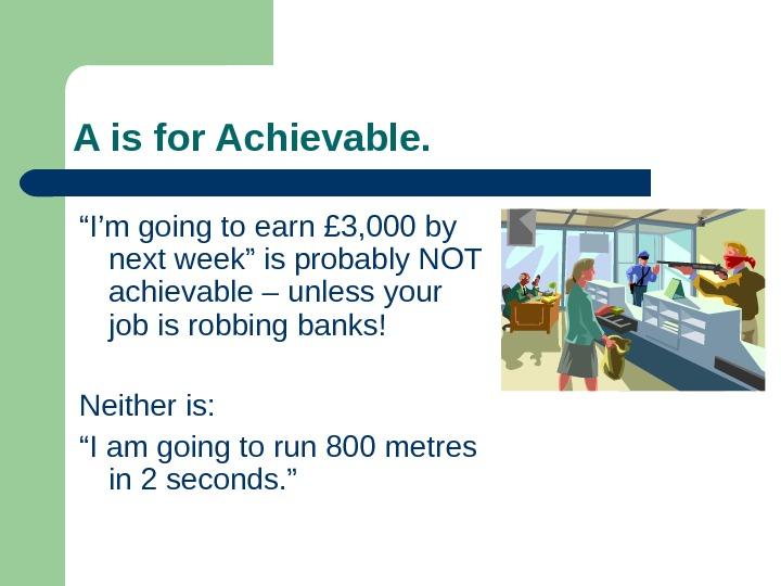 "A is for Achievable. "" I'm going to earn £ 3, 000 by next"