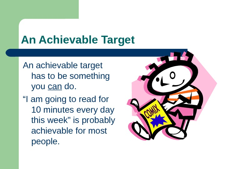 An Achievable Target An achievable target has to be something you can do. ""